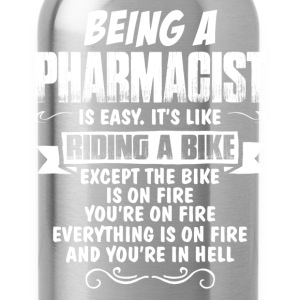 Being A Pharmacist... T-Shirts - Water Bottle