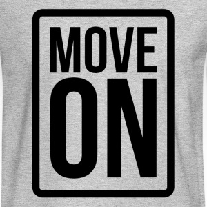 Move On Relationship Heart Love Romance T-Shirts - Men's Long Sleeve T-Shirt