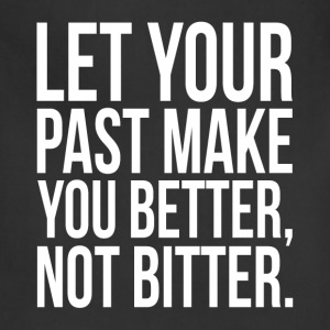 Let Your Past Make You Better, Not Bitter. Quote T-Shirts - Adjustable Apron