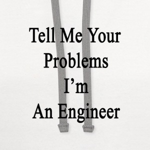 tell_me_your_problems_im_an_engineer T-Shirts - Contrast Hoodie