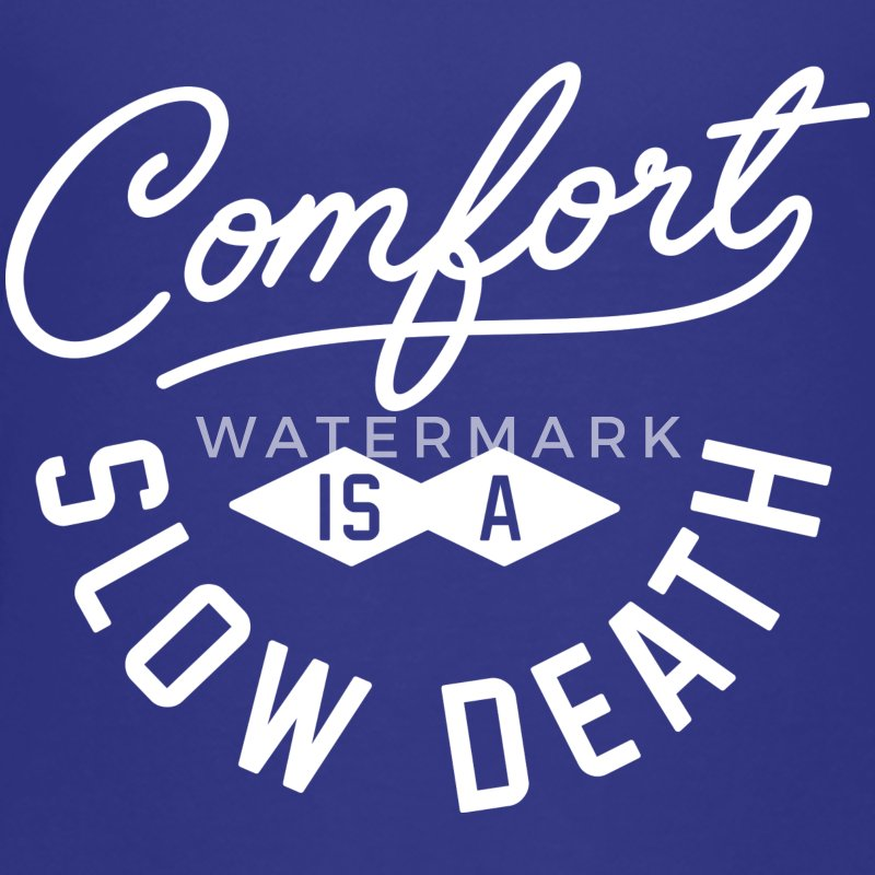 Comfort is a slow death - Toddler Premium T-Shirt