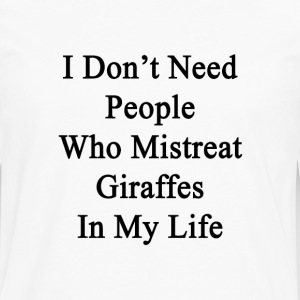 i_dont_need_people_who_mistreat_giraffes T-Shirts - Men's Premium Long Sleeve T-Shirt