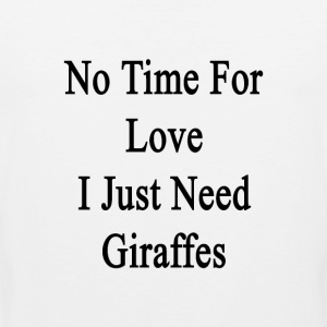 no_time_for_love_i_just_need_giraffes T-Shirts - Men's Premium Tank