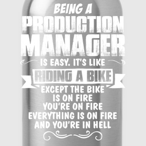 Being A Production Manager... T-Shirts - Water Bottle