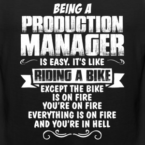 Being A Production Manager... T-Shirts - Men's Premium Tank