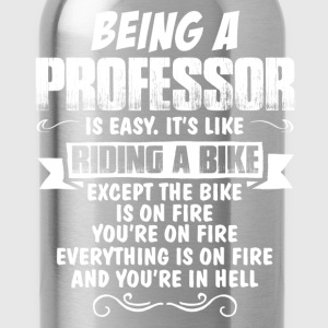Being A Professor... T-Shirts - Water Bottle