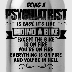 Being A Psychiatrist... T-Shirts - Water Bottle