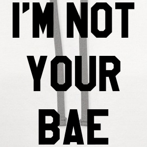 I'm not your bae T-Shirts - Contrast Hoodie
