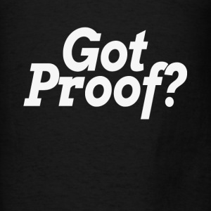 Got Proof? Proof of god? Atheist Atheism Belief Hoodies - Men's T-Shirt