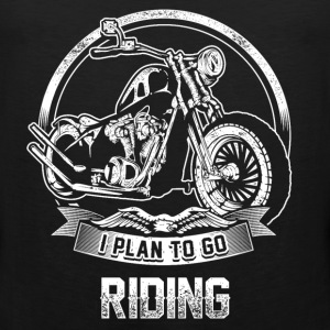 Riding - I plan to go riding motorcycle - Men's Premium Tank