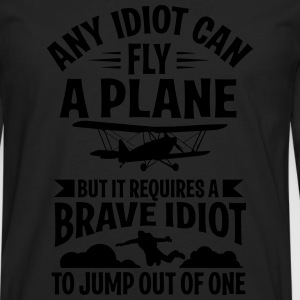 any idiot can fly a plane, I jump out of them T-Shirts - Men's Premium Long Sleeve T-Shirt