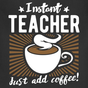 Teacher - Instant teacher dust add coffee t - shir - Adjustable Apron