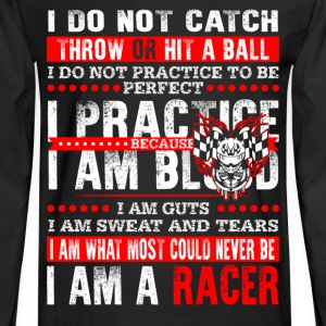 Racer - I am what most could never be cool t - shi - Men's Long Sleeve T-Shirt