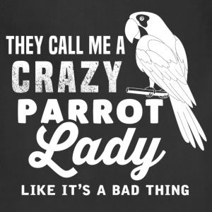 Parrot - They call me a crazy parrot lady t - shir - Adjustable Apron