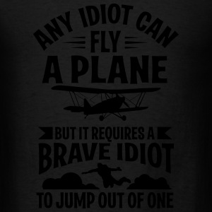 any idiot can fly a plane, I jump out of them Tanks - Men's T-Shirt