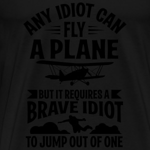 any idiot can fly a plane, I jump out of them Tanks - Men's Premium T-Shirt