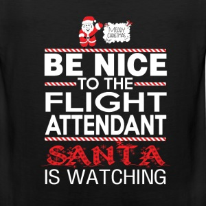 Flight attendant - Be nice to him santa is watchin - Men's Premium Tank