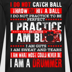 Drummer - I don't catch ball throw or hit a ball - Men's Premium Long Sleeve T-Shirt