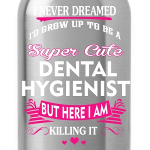Dental hygienist - I never dreamed to be one tee - Water Bottle