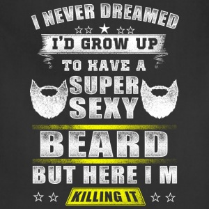 Beard - Never dreamed I'd grow up having a beard - Adjustable Apron