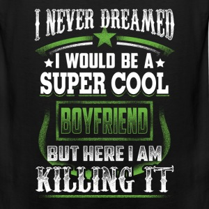 Boyfriend - I never dreamed of being a cool bf - Men's Premium Tank