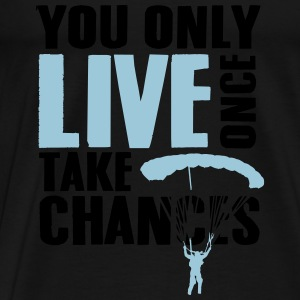 you only live once take chances Tanks - Men's Premium T-Shirt
