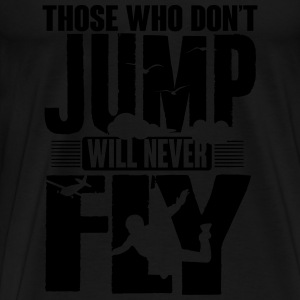those who not jump will never fly Tanks - Men's Premium T-Shirt