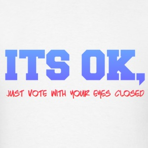 VOTE WITH EYES CLOSED Tanks - Men's T-Shirt