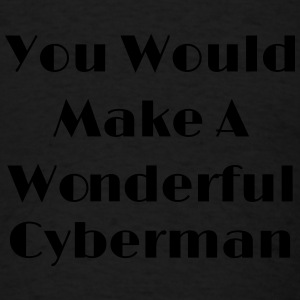 You Would Make A Wonderful Cyberman Tanks - Men's T-Shirt