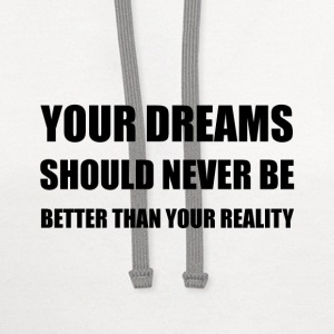 Dreams Never Better Than Reality - Contrast Hoodie