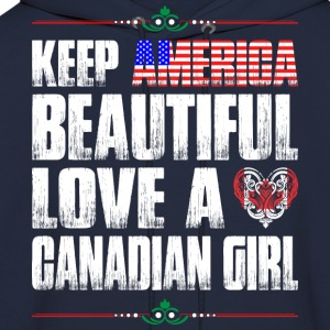 Keep America Beautiful Love A Canadian Girl T-Shirts - Men's Hoodie