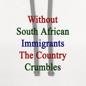 without_south_african_immigrants_the_cou T-Shirts - Contrast Hoodie