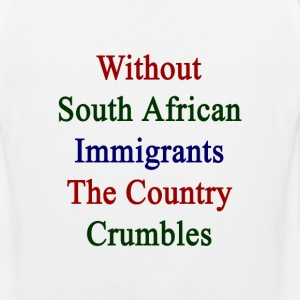 without_south_african_immigrants_the_cou T-Shirts - Men's Premium Tank