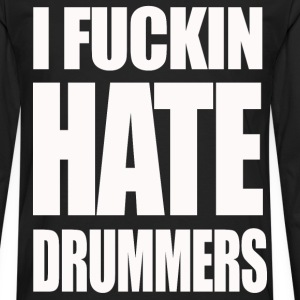 i fucking hate drummers girlie t shirt - Men's Premium Long Sleeve T-Shirt