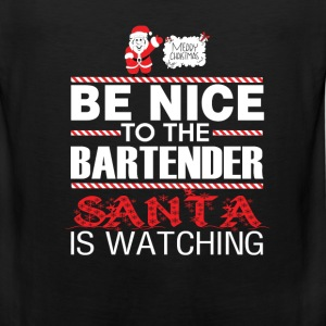 Bartender - Be nice to him santa is watching tee - Men's Premium Tank