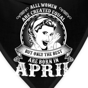 April - Only the best women are born in april - Bandana