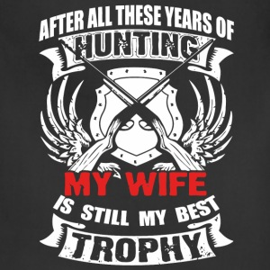 Hunting - My wife is still my best trophy t - shir - Adjustable Apron