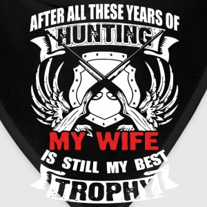 Hunting - My wife is still my best trophy t - shir - Bandana