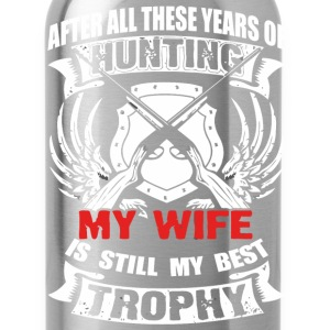 Hunting - My wife is still my best trophy t - shir - Water Bottle
