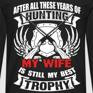 Hunting - My wife is still my best trophy t - shir - Men's Premium Long Sleeve T-Shirt