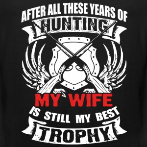 Hunting - My wife is still my best trophy t - shir - Men's Premium Tank