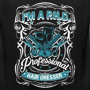 Hair dresser - I'm a PHD professional hair dresser - Men's Premium Tank