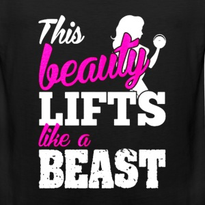 Fitness - This beauty lifts like a beast t-shirt - Men's Premium Tank
