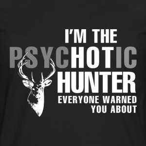 Hunter - I'm the psychotic hunter awesome hunting - Men's Premium Long Sleeve T-Shirt