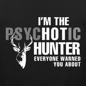 Hunter - I'm the psychotic hunter awesome hunting - Men's Premium Tank