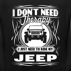 Jeep - I just need to ride my jeep awesome tee - Men's Premium Tank