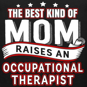 A therapist is raised Occupational Therapist Mom - Men's Premium Tank