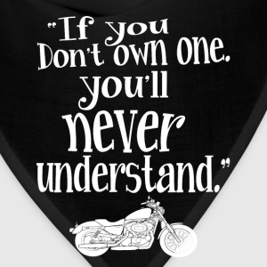 Motorcycle - If you don't own one you'll never get - Bandana