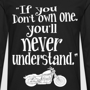 Motorcycle - If you don't own one you'll never get - Men's Premium Long Sleeve T-Shirt