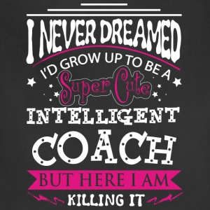 Coach - Never dreamed of being a cute coach tee - Adjustable Apron